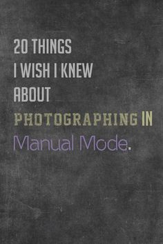 20 Things I Wish I Knew About Photographing in Manual Mode - Photography Awesomesauce