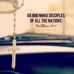 Go and make disciples of all nations. Matthew 28:19