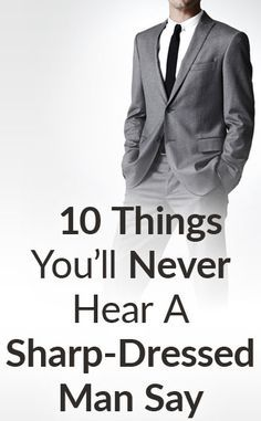 10 Things Sharp-Dressed Men Never Say