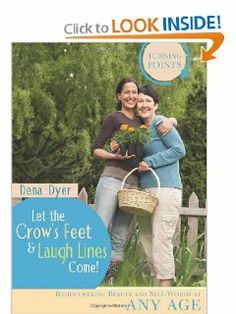 Let the Crow's Feet and Laugh Lines Come (Turning Points) by Dena Dyer. $0.01. Author: Dena Dyer. Publisher: Barbour Books (June 1, 2010). Publication: June 1, 2010. Series - Turning Points