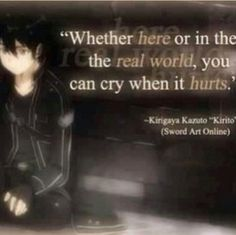 Sword Art Online quote (Kirito) - You can cry when it hurts. Kirito Sword, Sword Art Online Kirito, Kirito Asuna, Kunst Online, Online Art, I Love Anime, Awesome Anime, Sao Quotes, Epic Quotes