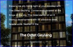 http://www.newlaunch-condo.sg/  Experience city living right at your doorstep with The Octet Geylang. Conveniently located at the fringe of the city, The Octet stands on an 8 Storeys development with 56 attractive sleek facade units.