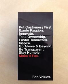 Great mantra for any thriving company. This just happened to come from FAB, and I'd say it's working for them!