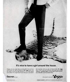 Leggs Slacks It's Nice to have a girl around the house most sexist advertising extremely sexism sexist print ads of the Housewives chauvinism chauvinistic advertisements mad men don worst funny draper Weird Vintage Ads, Pub Vintage, Photo Vintage, Retro Ads, Retro Advertising, School Advertising, 1950s Ads, 1960s, Advertising Industry