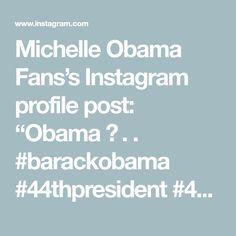 "Michelle Obama Fans's Instagram profile post: ""Obama ❤ . .  #barackobama #44thpresident #44forever"" Michelle Obama, Barack Obama, Presidents, Fans, Profile, Instagram, User Profile"