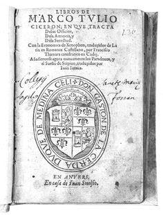 Libros de marco Tullio Ciceron, en que tracta Delos Officios, Dela Amicicia, y Dela Senectud Con la Economia de Xenophon /  Cicerón  Año:  1545  Dimensiones:  15 x 10,5 URL:  https://books.google.es/books?id=daQ6AAAAcAAJ&pg=PR6&dq=Libros+de+Marco+Tulio+Ciceron+:+en+que+tracta+de+los+Officios,+de+la+Amicicia+y+de+la+Senectud.+Con+la+Economica+de+Xenophon&hl=es&sa=X&ved=0ahUKEwjNscCKj-fPAhWIPBoKHe1WCowQ6AEISDAE#v=onepage&q&f=false Fuente:  Biblioteca Estatal de Baviera