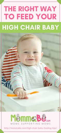 The Right Way To Feed Your Baby In A High Chair | High chair baby feeding is one of the many challenges every mom have to face. Every meal time will be different but the basics will be the same. Here is a guide to help moms make feeding time fun and effective for their little ones.