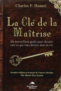 <3 Amazon.fr - La Clé de la Maîtrise - Charles F. Haanel, Marcelle Della Faille - Livres