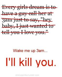 Waking me up at any time is generally a bad idea!