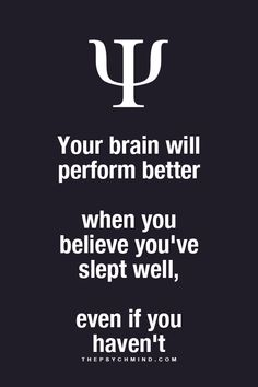 Ur brain will perform better when u believe u've slept well