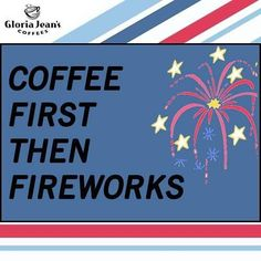 Coffee first then fireworks  #gloriajeans #gloriajeanscoffee #fireworks #coffee #fourthofjuly