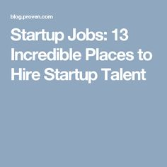 Startup Jobs: 13 Incredible Places to Hire Startup Talent