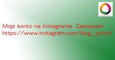 Witajcie, ostatnio dorobiłam się własnego konta na Instagramie, więc zapraszam chętnych do obserwowania