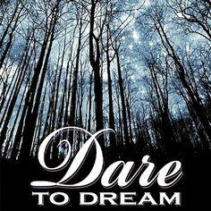 Dare to dream x