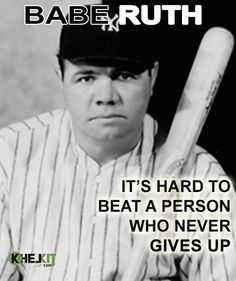 "#BabeRuth - ""It's hard to  beat a person who never give up""."