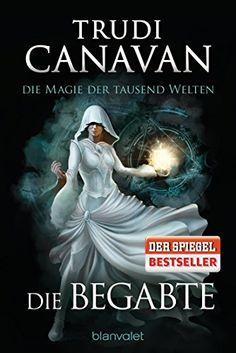 Die Magie der tausend Welten 1: Die Begabte - Roman von Trudi Canavan