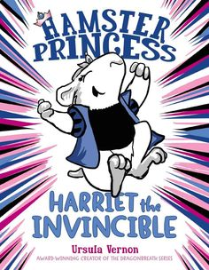 Hamster Princess: Harriet the Invincible: Ursula Vernon: 9780803739833: Amazon.com: Books