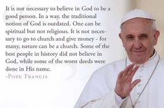 """snopes.com: """"Quote"""" by Pope Francis - the quote appended to the image that circulated in December 2014 (and is currently circulating again in 2015) does not match any verifiable comments made by Pope Francis"""