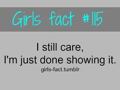girls facts #115 i still care i'm just done showing it