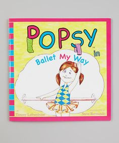 Take a look at this Popsy in Ballet My Way Paperback by Dance World Bazaar on #zulily today!