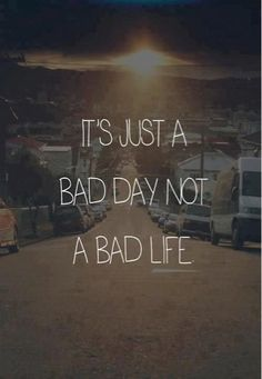 It's just a bad day not a bad life - Phrase Life Quotes Love, Quotes To Live By, Me Quotes, Motivational Quotes, Famous Quotes, Funny Quotes, Yoga Quotes, Wisdom Quotes, Kid Cudi Quotes