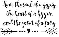 Výsledek obrázku pro soul of a gipsy heart of a hippie spirit of a fairy