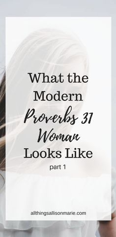 What the modern Proverbs 31 woman looks like / How to become a Proverbs 31 woman today / #proverbs31 #proverbs31woman