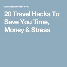 20 Travel Hacks To Save You Time, Money & Stress