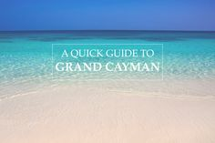 A Quick Guide To Grand Cayman