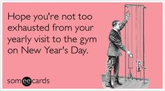 Hope you're not too exhausted from your yearly visit to the gym on New Year's Day.