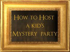 How to Host a Kid's Mystery Party by Dr. Bon Blossman