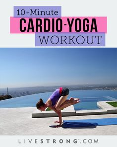 Get Your Heart Pumping With a 10-Minute Cardio-Yoga Workout | LIVESTRONG.COM