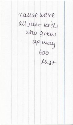 cause we're all just kids who grew up way too fast, words, quotes Def Not, Just Kidding, Writing Prompts, Story Prompts, Beautiful Words, Me Quotes, Daily Quotes, Psycho Quotes, Fast Quotes