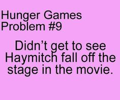 when I watched the first time I was like ''soon comes Haymitch and will fall of the stage'' ''wait for it'' and then it wasn't there!