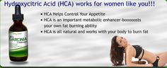 Hydroxycitric Acid (HCA) works for women like you!!! • HCA Helps Control Your Appetite •HCA is an important metabolic enhancer-booooosts your own fat burning ability •HCA is all natural and works with your body to burn fat