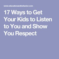 17 Ways to Get Your Kids to Listen to You and Show You Respect