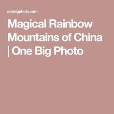 Magical Rainbow Mountains of China   One Big Photo