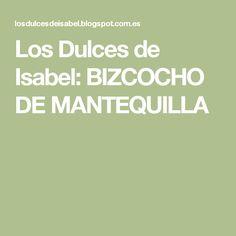 Los Dulces de Isabel: BIZCOCHO DE MANTEQUILLA