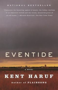 Eventide, by Kent Haruf.  Sequel to Plainsong.  The McPheron brothers see foster daughter Victoria off to college;  lives overlap in a small town.