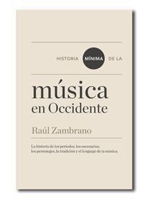 Historia mínima de la música en Occidente / Raúl Zambrano Publicación Madrid : Turner, 2013