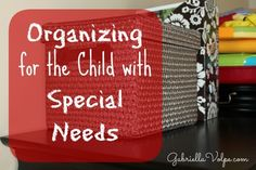 Organizing for the child with special needs