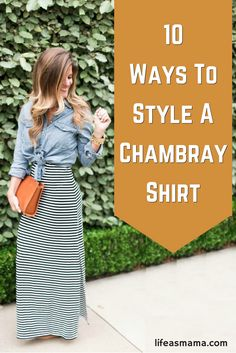 Chambray shirts come in tons of colors, styles and sleeve length and are probably one of the most versatile pieces of clothing you can own. If you don't have one already, GET ONE. You will love the many looks you can put together with such a simple addition to your closet.