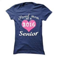 Proud mom Of a 2016 Senior - #hoodies for women #linen shirts. CHECK PRICE => https://www.sunfrog.com/LifeStyle/Proud-mom-Of-a-2016-Senior-63678762-Ladies.html?60505