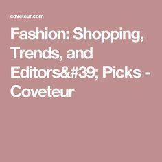 Fashion: Shopping, Trends, and Editors' Picks - Coveteur