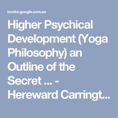 Higher Psychical Development (Yoga Philosophy) an Outline of the Secret ... - Hereward Carrington - Google Books