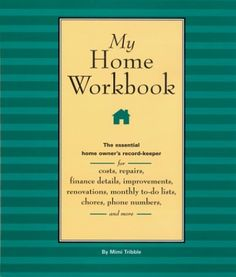 My Home Workbook: The Essential Home Owner's Record-Keeper for Costs, Repairs, Finance Details, Improvements, Renovations, Monthly To-do Lists, Chores, Phone Numbers, and More by Mimi Tribble http://www.amazon.com/dp/B005K6QOD6/ref=cm_sw_r_pi_dp_6pLAub15C10PP
