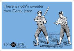 There is nothn sweeter then Derek Jeter!
