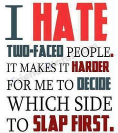 quoets about two faced people | it makes it harder for me to decide which side to slap first