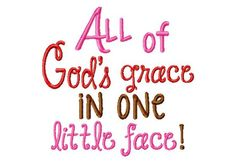 All of Gods grace in one little face - Machine Embroidery Design - 8 sizes