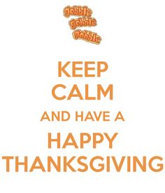 KEEP CALM AND HAVE A HAPPY THANKSGIVING